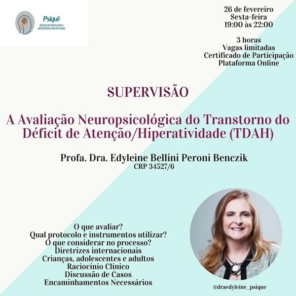 SUPERVISÃO: A AVALIAÇÃO NEUROPSICOLÓGICA DO TDAH com Dra. Edyleine Bellini Peroni Benczik